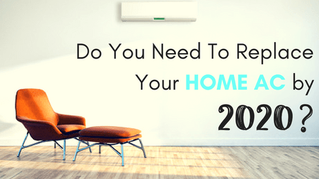 Do You Need To Replace Your Home AC By 2020?