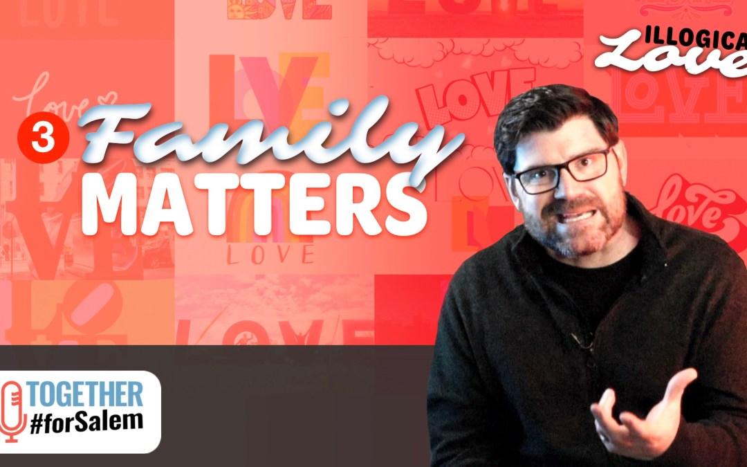 Family Matters — Together #forSalem (Ep 48)