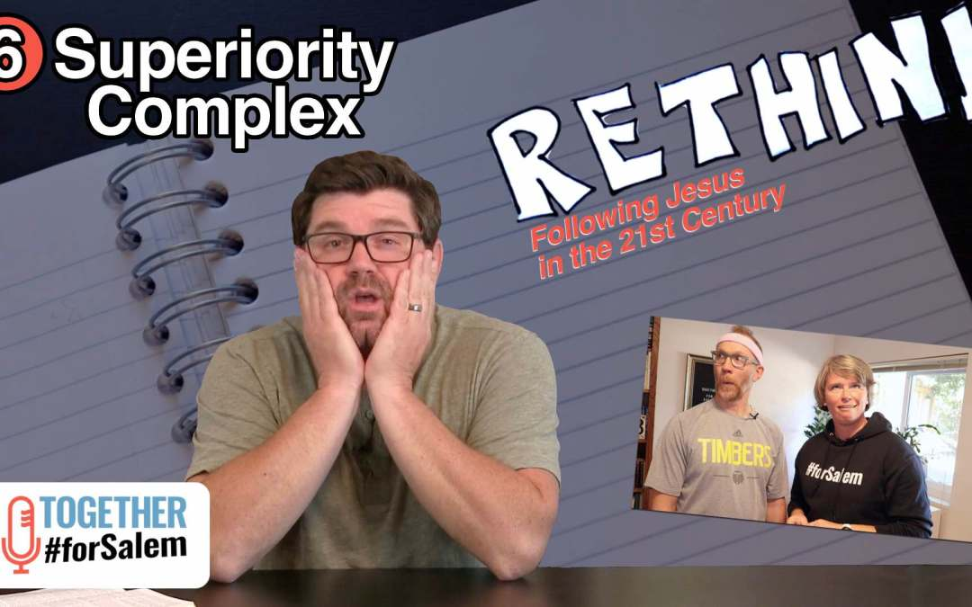 Rethink: Why do Christians think they're better than everyone else? — Together #forSalem (ep 68)