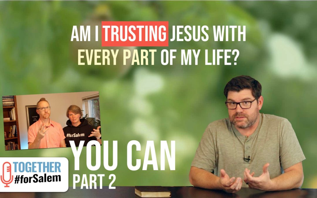 Am I trusting Jesus with every part of my life? — Together #forSalem (Ep 77)