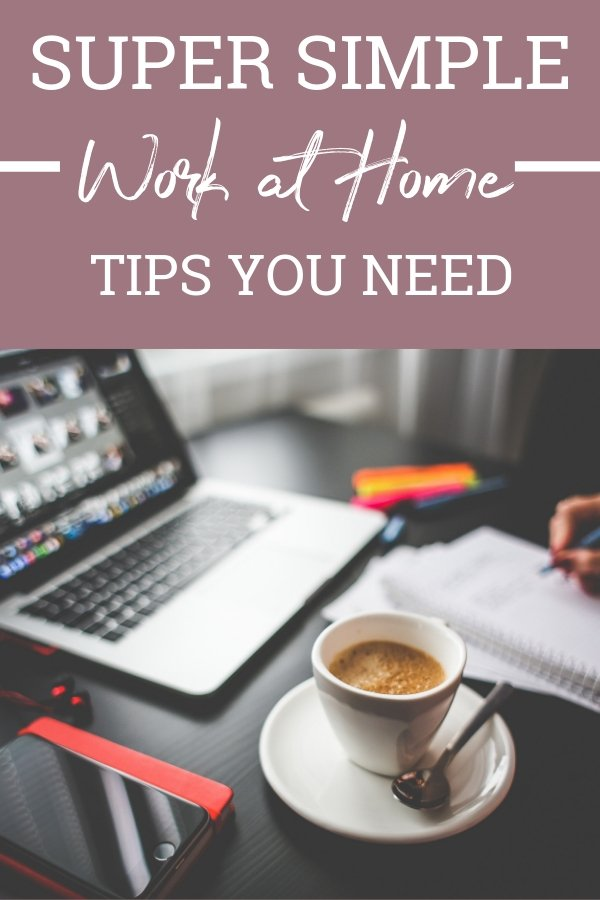 These simple work at home tips are easy enough that anyone can do them! You can start implementing today!