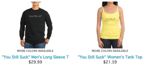 """You Still Suck"" T-Shirts"