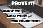 Prove It!  Back Up Your Family Stories with Documentation