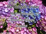 The Azorean Brides:  The First Portuguese Women to Migrate to Hawaii