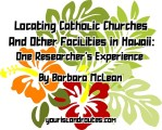 Locating Catholic Churches And Other Facilities In Hawaii:  One Researcher's Experience