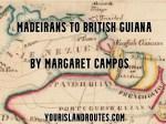 Madeirans to British Guiana