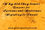 Why Did They Leave?  Part One: Reasons For Azorean and Madeiran Migration To Hawaii