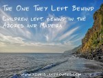The One They Left Behind:  Children Left Behind In The Azores and Madeira