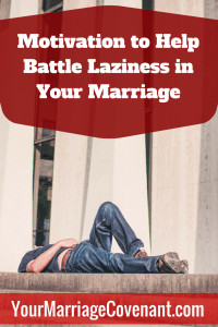 Your Marriage Covenant Battling Laziness Share