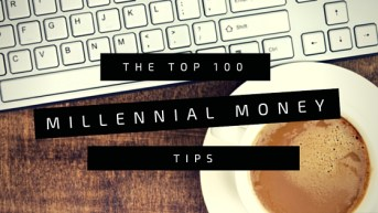 Here is your cheat sheet to the top 100 Millennial Money Tips for 2016