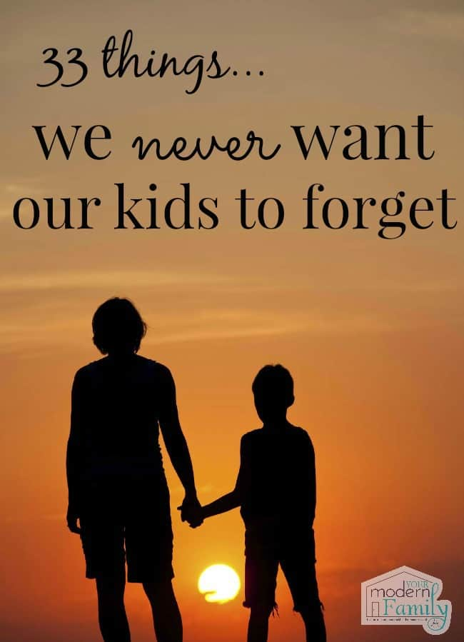 33-things-we-never-want-our-kids-to-forget