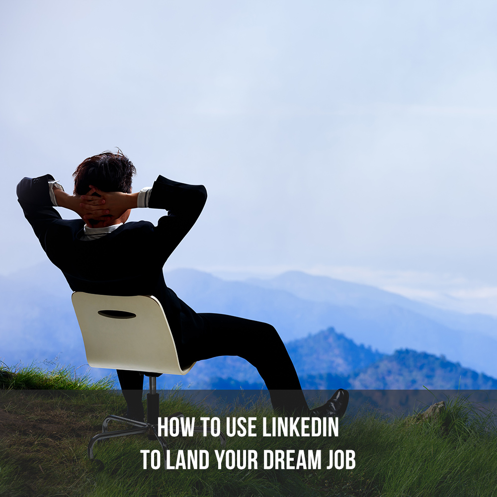 How To Use LinkedIn To Land Your Dream Job 1