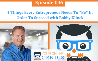 """Ep 46: 4 Things Every Entrepreneur Needs To """"Be"""" In Order To Succeed with Bobby Klinck"""