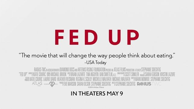 FED UP.  In Select Theaters Now.  The movie you will want to see.