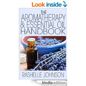 Free Kindle Book- The Aromatherapy & Essential Oils Handbook [Kindle Edition] Rashelle Johnson