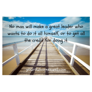 no-man-will-make-a-great-leader-who-wants-to-do-it-all-himself-or-to-get-all-the-credit-for-doing-it