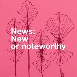 News - new or noteworthy