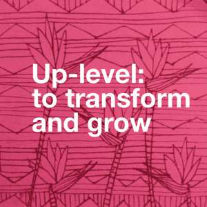 Up-level to transform and grow