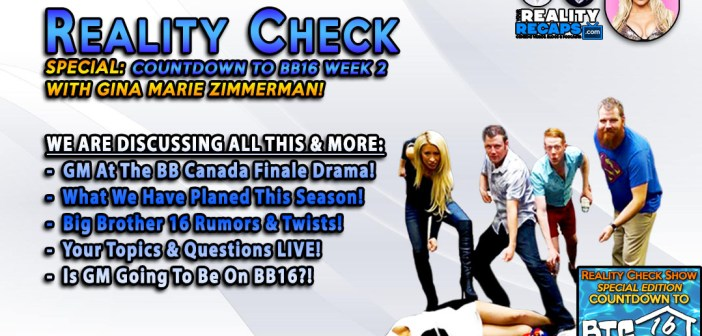 REALITY CHECK: Countdown to Big Brother 16 W/ GinaMarie