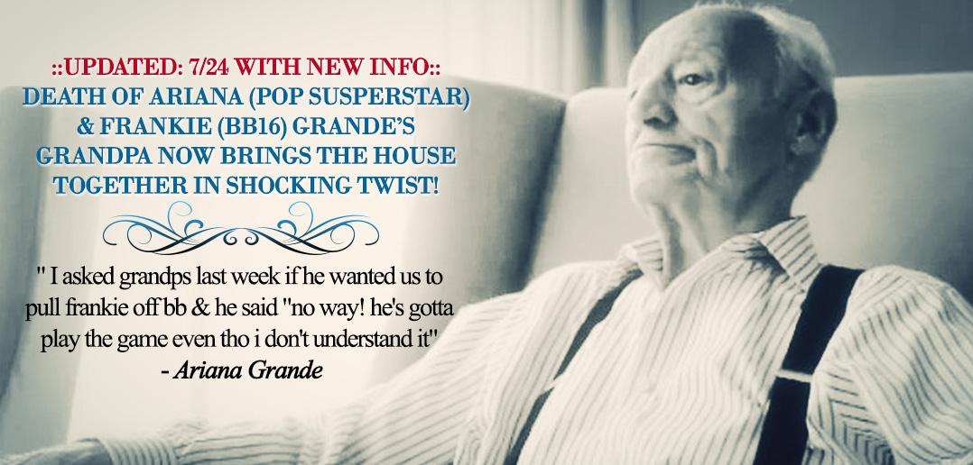 Frankie #BB16 & Ariana Grande Grandpa\'s Death Causes Outrage ...