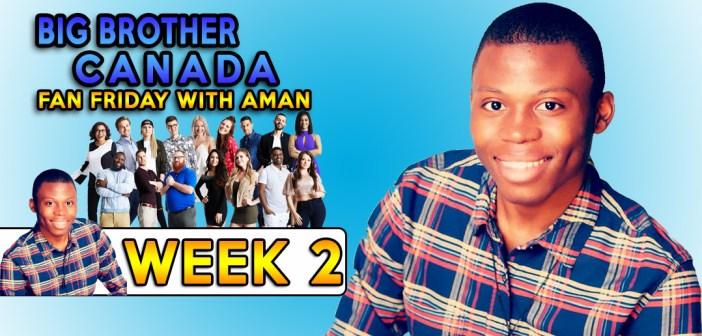 BBCAN6 Aman's Fan Friday Recap 2!