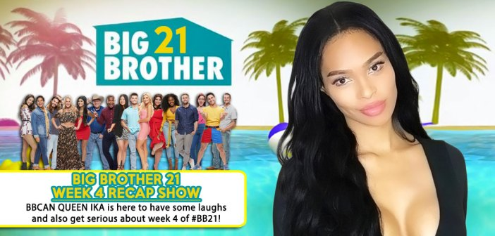 BB21 WEEK 4 RECAP: With Ika Wong!