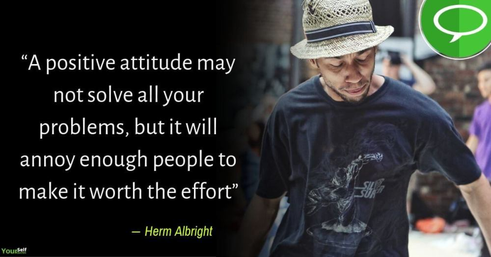 Positive Attitude Quote by Herm Albright