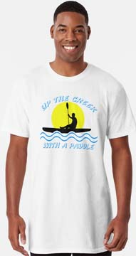 Up the creek with a paddle t-shirt