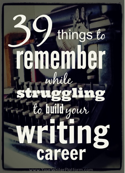 39 Things to Remember While Struggling to Build Your Writing Career | YourWriterPlatform.com