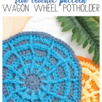 Labeled image featuring three different pictures of round, crocheted potholders - Free Crochet Pattern: Wagon Wheel Potholder