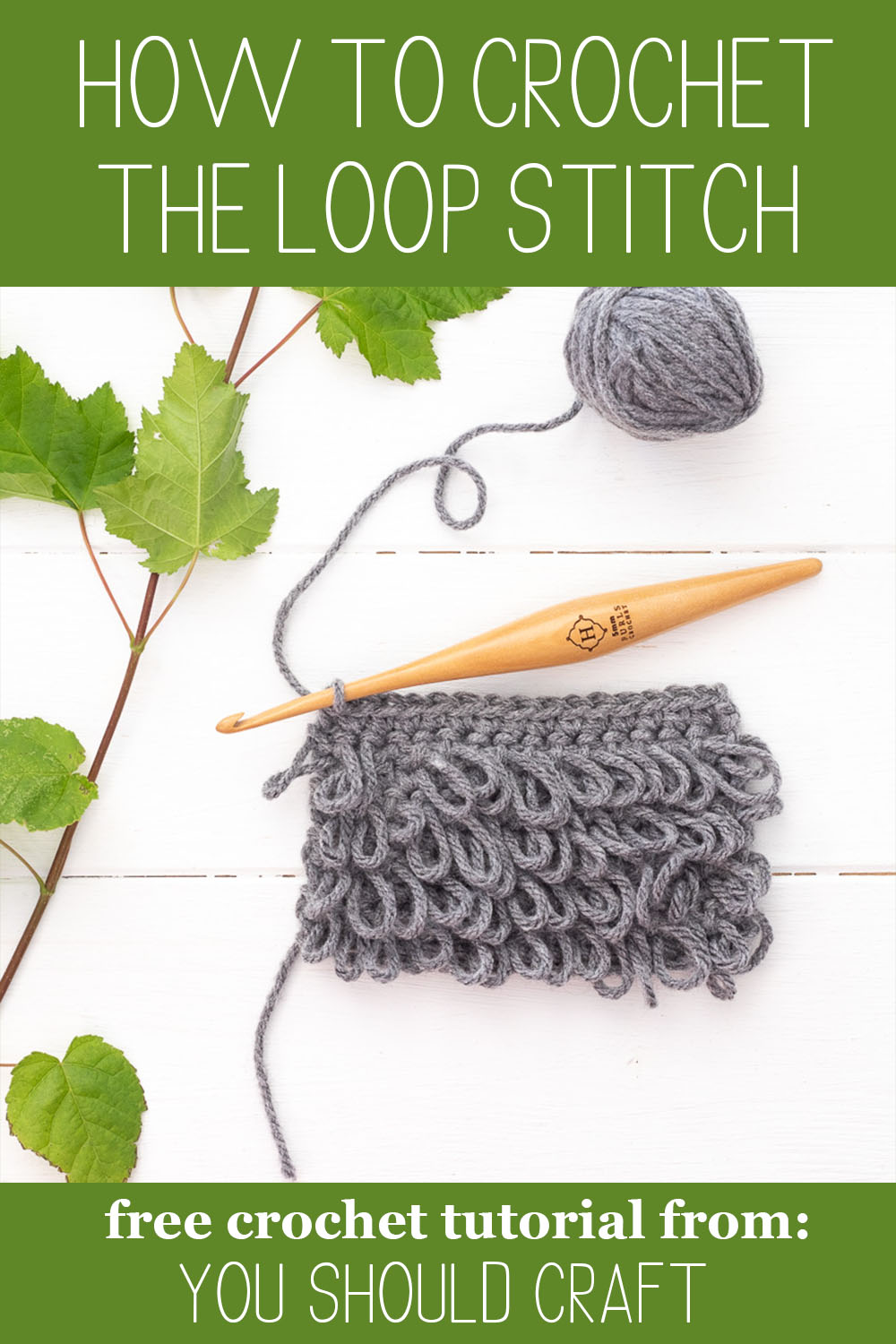 loop stitch crochet swatch with hook, leaves, and yarn ball. includes text: how to crochet the loop stitch - free crochet tutorial from you should craft