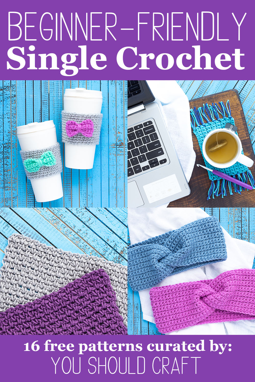 """collage of four images of blue/purple toned single crochet patterns with text overlay """"beginner-friendly single crochet - 16 free patterns curated by: you should craft"""""""