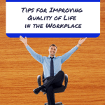 Tips for Improving Quality of Life in the Workplace
