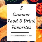 Five Summer Food & Drink Favorites