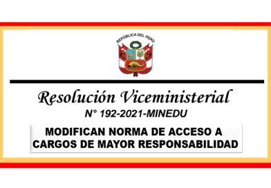 ✅[RVM  192 – 2021 – MINEDU.] MODIFICAN NORMA DE ACCESO A CARGOS DE MAYOR RESPONSABILIDAD