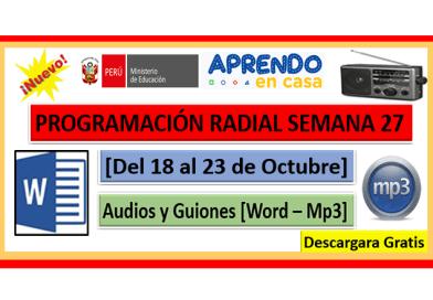 ✅[Descarga aquí] PROGRAMACIÓN RADIAL SEMANA 27 [Del 18 al 23 de Octubre] Audios y Guiones [Word – Mp3]