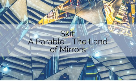 Skit: A Parable: The Land of Mirrors