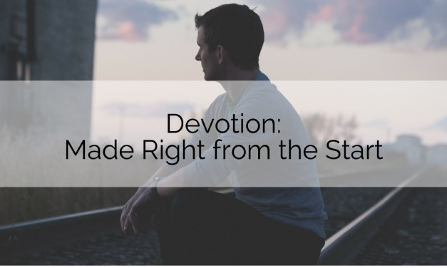 Devotion: Made Right from the Start