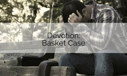 Devotion: Basket Case