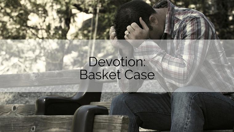 Devotion: Basket Case