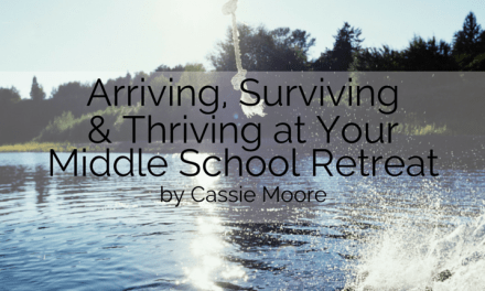 Arriving, Surviving and Thriving at Your Middle School Retreat