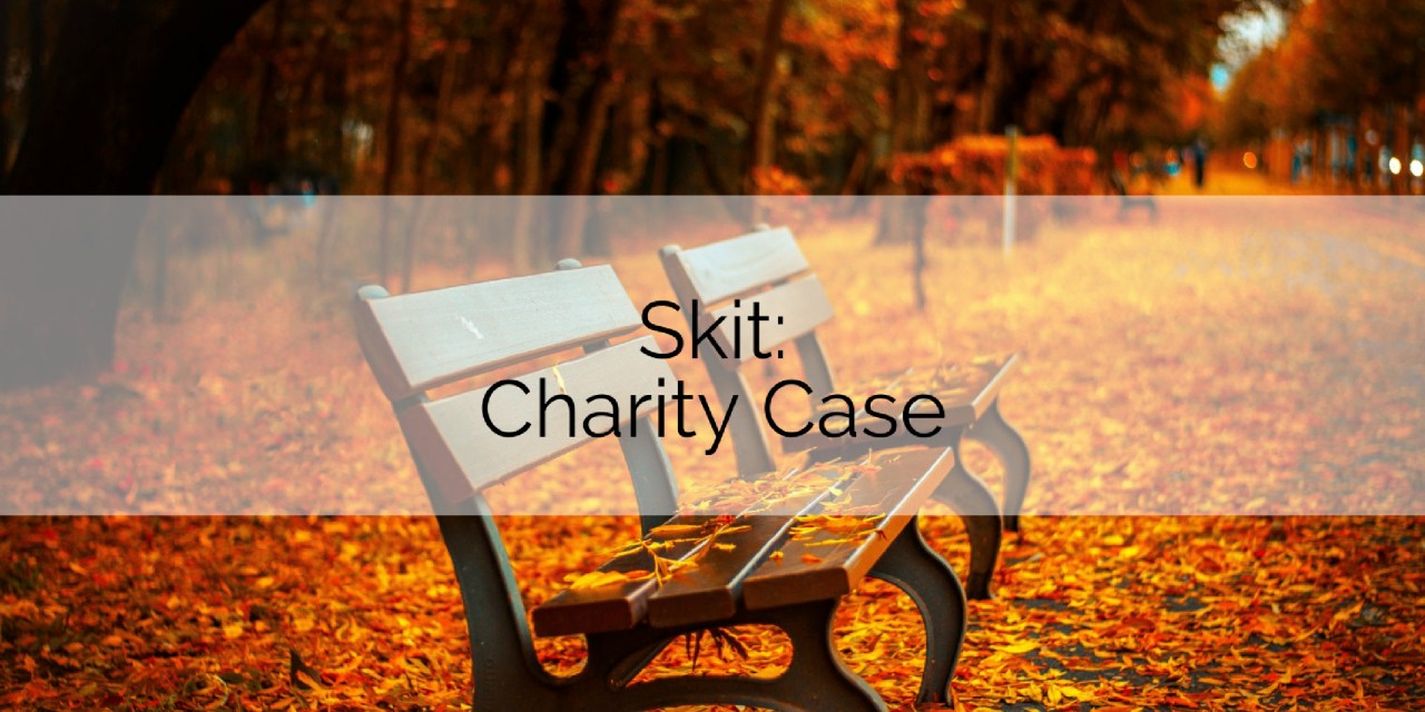 Skit: Charity Case