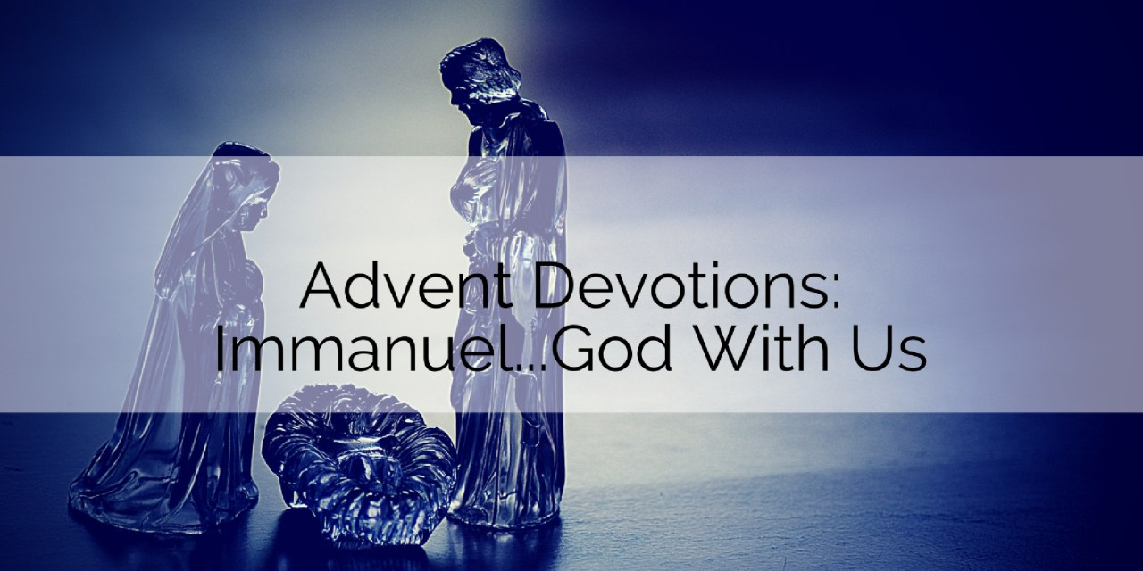 Advent Devotions: Immanuel…God with Us