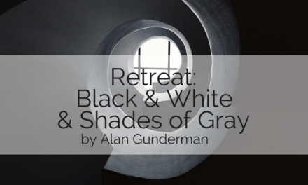 Retreat: Black and White and Shades of Gray