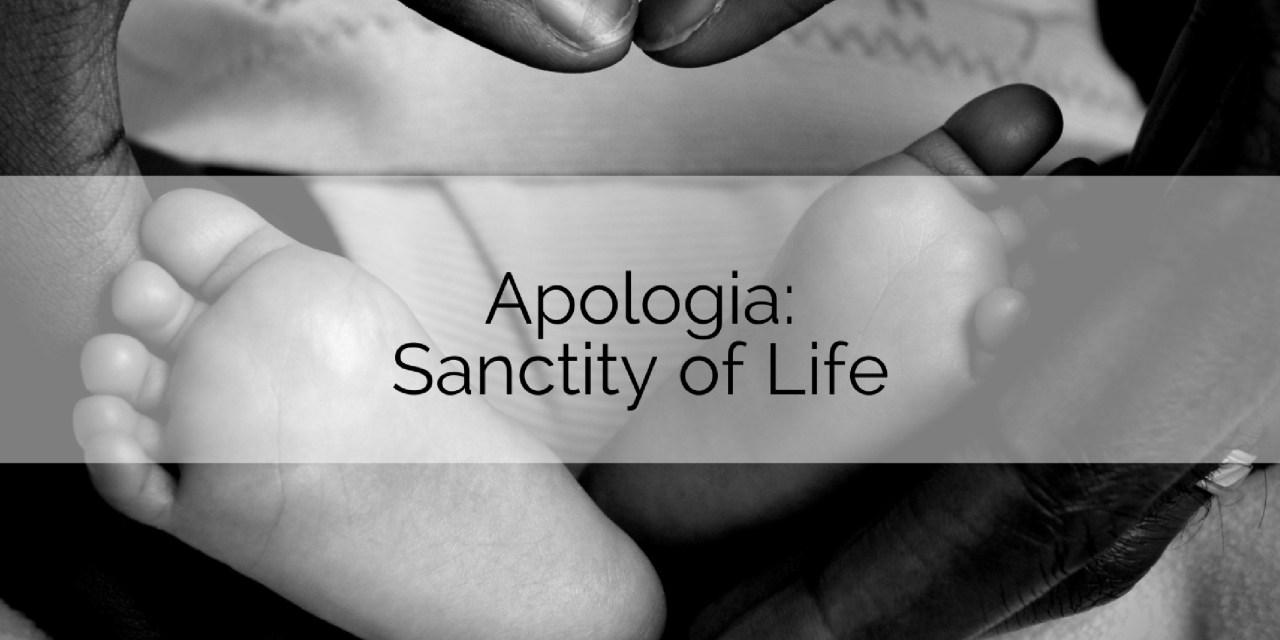 Apologia: Sanctity of Life