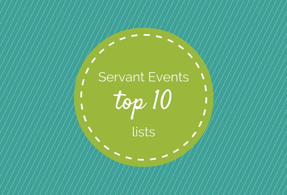 Servant Events: Top 10 Lists