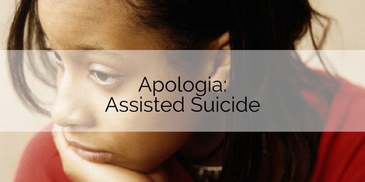 Apologia: Assisted Suicide