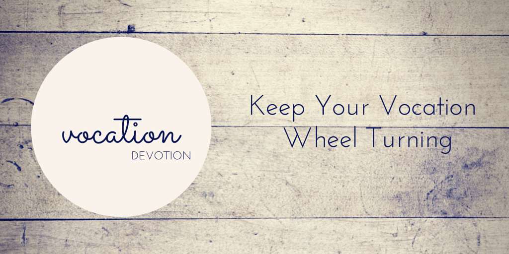 Devotion: Keep Your Vocation Wheel Turning
