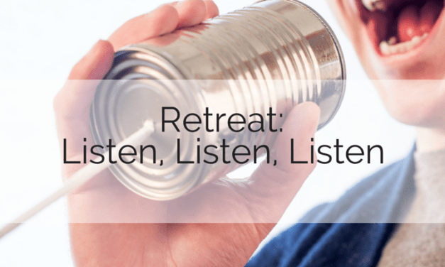 Retreat: Listen, Listen, Listen