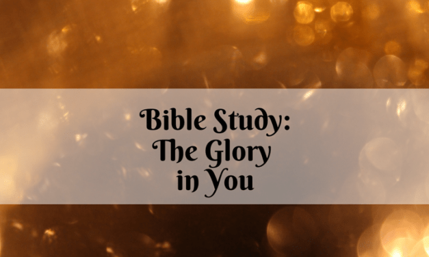 Bible Study: The Glory in You